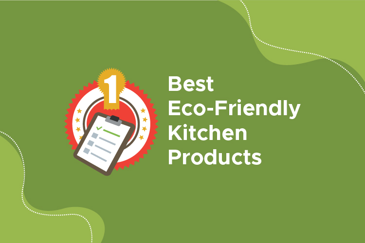Best Eco-Friendly Kitchen Products